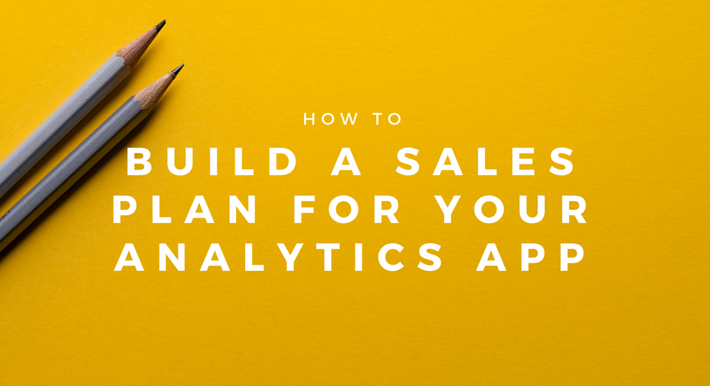 How to build a sales plan for your analytics application