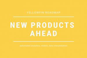 Yellowfinのロードマップ:自動分析、モバイル、データ解釈