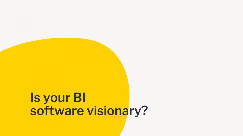 あなたのBIソフトウェアはビジョナリーですか?